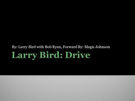 By: Larry Bird with Bob Ryan, Forward By: Magic Johnson.