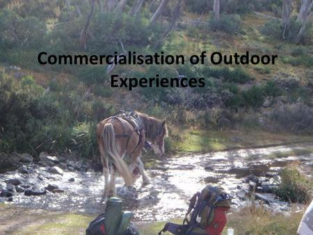Commercialisation of Outdoor Experiences. What is it? Commercialisation is a term generally used to refer to the exploitation of a resource for money.