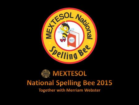 OBJECTIVE The MEXTESOL National Spelling Bee promotes spelling and vocabulary study for English as a Foreign Language learners in primary and secondary.