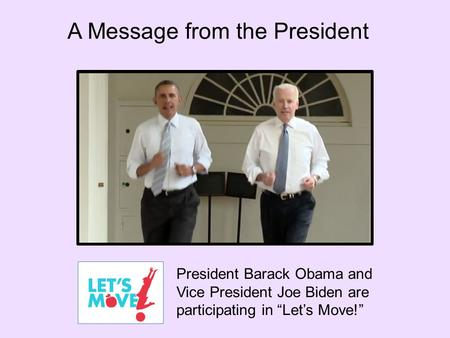 "President Barack Obama and Vice President Joe Biden are participating in ""Let's Move!"" A Message from the President."