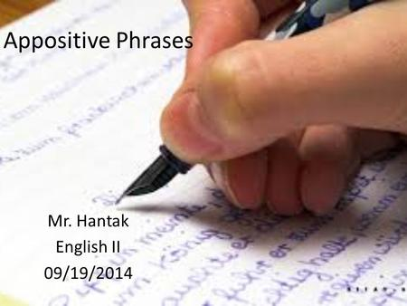Appositive Phrases Mr. Hantak English II 09/19/2014.