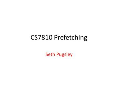 CS7810 Prefetching Seth Pugsley. Predicting the Future Where have we seen prediction before? – Does it always work? Prefetching is prediction – Predict.