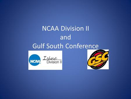 NCAA Division II and Gulf South Conference. Division II What is Division II?  Division II is an intermediate-level division of competition in the NCAA.