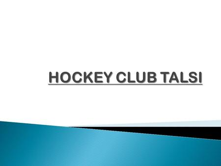  Hockey history in Talsi  Hockey in nowdays in Talsi.