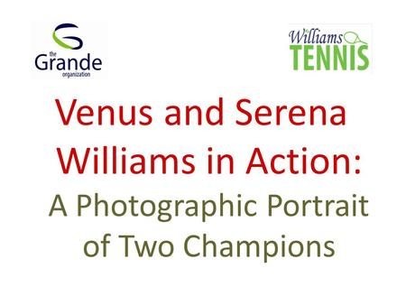 Venus and Serena Williams in Action: A Photographic Portrait of Two Champions.