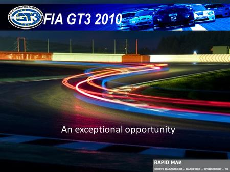 An exceptional opportunity FIA GT3 2010. Dramatic racing featuring some of the Worlds most desirable cars  Worldwide TV coverage to maximise brand exposure.