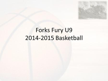 Forks Fury U9 2014-2015 Basketball. Game Rules 10 foot high baskets 12 foot foul line Two 20 minute halves per game – Running clock except I last 2 minutes.