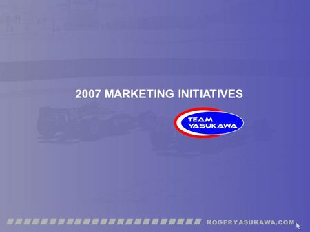 "2007 MARKETING INITIATIVES. ""Motorsports is one of the most unique, most effective opportunities available to marketers today, connecting brands, products."