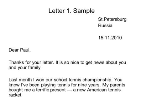 Letter 1. Sample St.Petersburg Russia 15.11.2010 Dear Paul, Thanks for your letter. It is so nice to get news about you and your family. Last month I won.