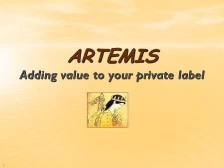 1 ARTEMIS Adding value to your private label ARTEMIS Adding value to your private label www.artemis-sys.com 2 ARTEMIS primary focus is the production.