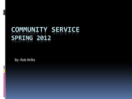 By: Rob Willis. Definition of Service Learning Service Learning involves students and community service activities and applies the experience to a personal.
