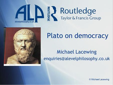 © Michael Lacewing Plato on democracy Michael Lacewing