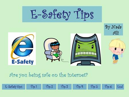 E-Safety Tips By Nada Ali Tip 3Tip 4Tip 2Tip 1E-Safety tipsTip 5 Are you being safe on the internet? Tip 6End.
