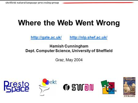 Where the Web Went Wrong   Hamish Cunningham Dept. Computer Science, University.