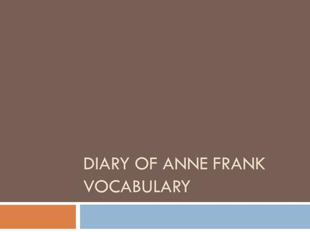 DIARY OF ANNE FRANK VOCABULARY. 1. Conspicuous  Context: The Nazis required all Jews to wear a conspicuous yellow Star of David on their clothing. 