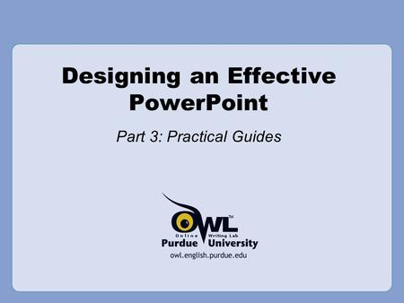 Designing an Effective PowerPoint Part 3: Practical Guides.
