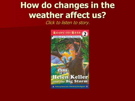 How do changes in the weather affect us? Click to listen to story.