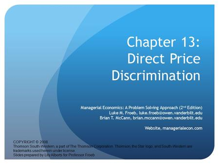 Chapter 13: Direct Price Discrimination Managerial Economics: A Problem Solving Approach (2 nd Edition) Luke M. Froeb, Brian.
