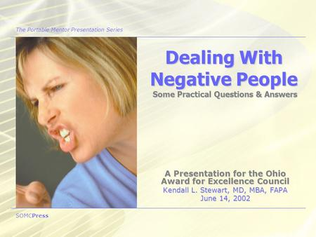 A Presentation for the Ohio Award for Excellence Council Kendall L. Stewart, MD, MBA, FAPA June 14, 2002 Dealing With Negative People Some Practical Questions.