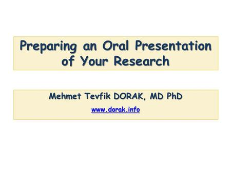 Preparing an Oral Presentation of Your Research Mehmet Tevfik DORAK, MD PhD www.dorak.info.