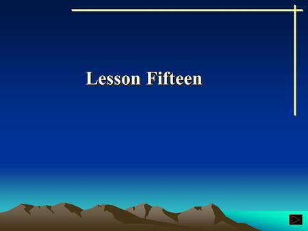 Lesson Fifteen Lesson Fifteen Pattern Drills Word Study.