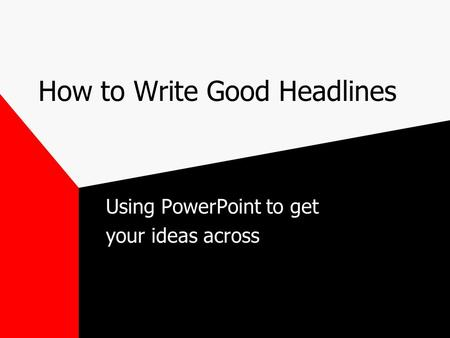 How to Write Good Headlines Using PowerPoint to get your ideas across.