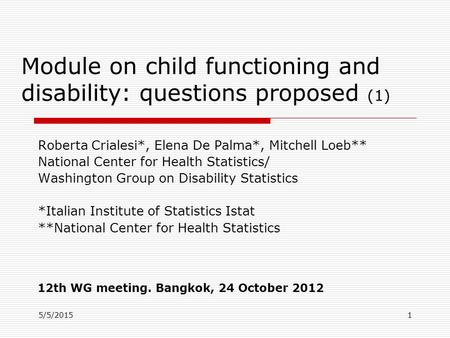 5/5/2015 Module on child functioning and disability: questions proposed (1) Roberta Crialesi*, Elena De Palma*, Mitchell Loeb** National Center for Health.