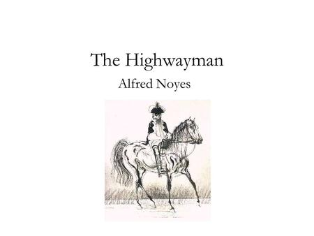 The Highwayman Alfred Noyes.