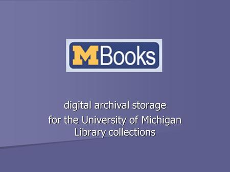 Digital archival storage for the University of Michigan Library collections.