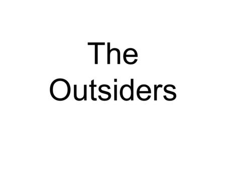 The Outsiders 1. Identify Darry, Soda and Ponyboy. They are orphaned brothers who live alone on the East Side. They are Greasers,