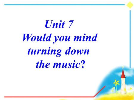 Unit 7 Would you mind turning down the music?. What happened to them? What annoyed them? annoy--annoyed.