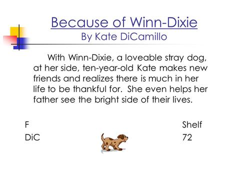 Because of Winn-Dixie By Kate DiCamillo With Winn-Dixie, a loveable stray dog, at her side, ten-year-old Kate makes new friends and realizes there is much.