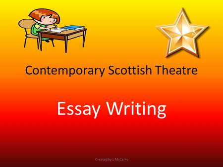 Contemporary Scottish Theatre Essay Writing Created by L McCarry.