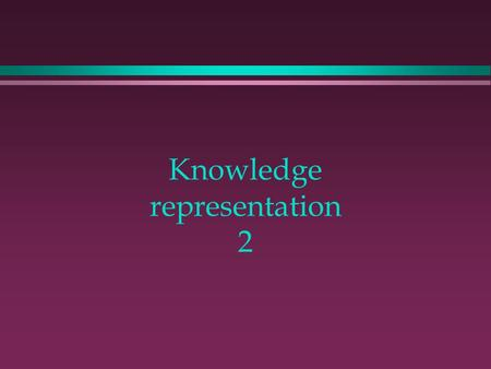 Knowledge representation 2. Knowledge Representation using structured objects.