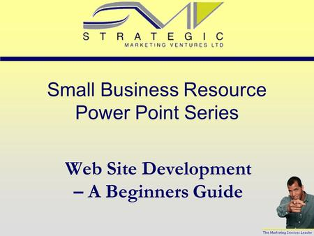 Small Business Resource Power Point Series Web Site Development – A Beginners Guide.