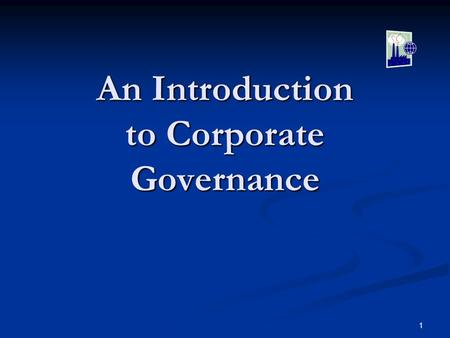 1 An Introduction to Corporate Governance. 2 What is it about? Corporate Corporate Governance Governance.