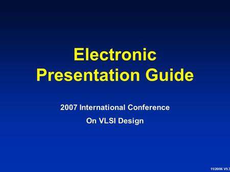 Electronic Presentation Guide 2007 International Conference On VLSI Design 11/20/06 V9.3.