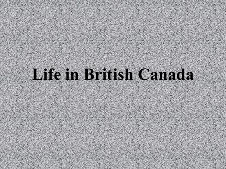 Life in British Canada. Urbanization Urbanization – The trend to move from the farm into cities and towns Why ? Employment Get off the farm Immigrants.