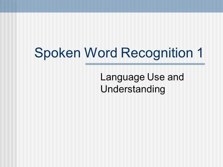 Spoken Word Recognition 1 Language Use and Understanding.