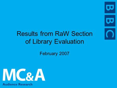 Results from RaW Section of Library Evaluation February 2007.