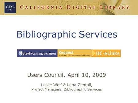 Users Council, April 10, 2009 Leslie Wolf & Lena Zentall, Project Managers, Bibliographic Services Bibliographic Services.