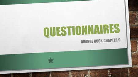 QUESTIONNAIRES ORANGE BOOK CHAPTER 9. WHAT DO QUESTIONNAIRES GATHER? BEHAVIOR ATTITUDES/BELIEFS/OPINIONS CHARACTERISTICS (AGE / MARITAL STATUS / EDUCATION.