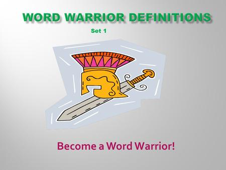Become a Word Warrior! Set 1.  Here's your first opportunity to start working towards becoming a Word Warrior and winning awards and prizes at the end.