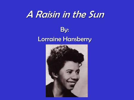an analysis of the play raising in the sun by lorraine hansberry When it was first produced in 1959, a raisin in the sun was awarded the new york drama critics circle award for that season and hailed as a watershed in.