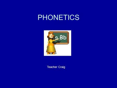 PHONETICS Teacher Craig. PHONETICS SYMBOLS Long vowel sounds.