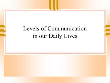 Levels of Communication in our Daily Lives