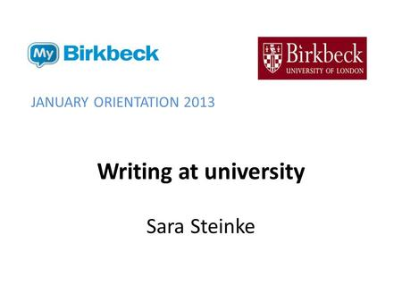 Writing at university Sara Steinke JANUARY ORIENTATION 2013.