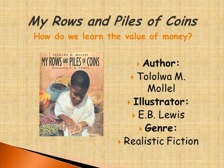  Author:  Tololwa M. Mollel  Illustrator:  E.B. Lewis  Genre:  Realistic Fiction How do we learn the value of money?