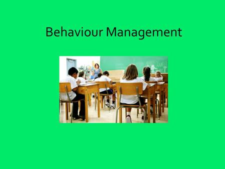 Behaviour Management. Divide the subject into 2 Behaviour enforcement (consequences, strategies, personalise, scenario activity) Positive behaviour management.
