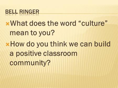 " What does the word ""culture"" mean to you?  How do you think we can build a positive classroom community?"
